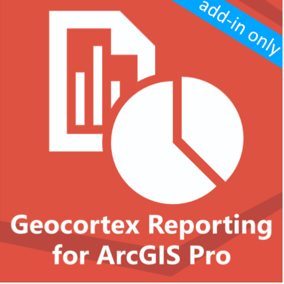 Geocortex Reporting - ArcGIS Pro add-in only