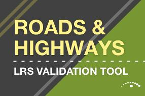 LRS Validation Tools for Esri's Roads and Highways