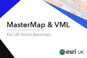 MasterMap and VML - Esri UK Vector Basemaps